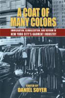 A Coat of Many Colors: Immigration, Globalization, and Reform in New York City's Garment Industry 9780823224876
