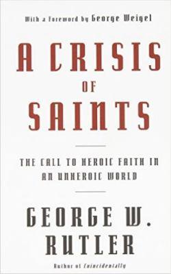 A Crisis of Saints: The Call to Heroic Faith in an Unheroic World 9780824525255