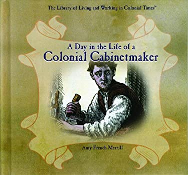 A Day in the Life of a Colonial Cabinetmaker 9780823958221