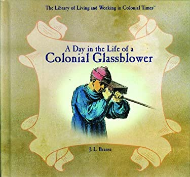 A Day in the Life of a Colonial Glassblower 9780823958207