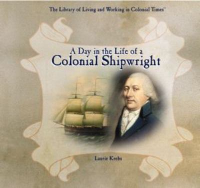 A Day in the Life of a Colonial Shipwright 9780823962273