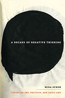A Decade of Negative Thinking: Essays on Art, Politics, and Daily Life 9780822346029