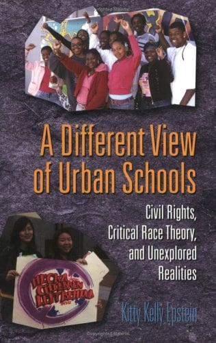 A Different View of Urban Schools: Civil Rights, Critical Race Theory, and Unexplored Realities 9780820478791