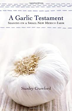 A Garlic Testament: Seasons on a Small New Mexico Farm 9780826319609