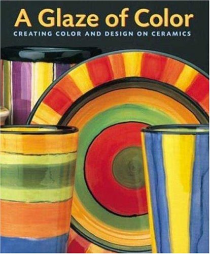 A Glaze of Color: Creating Color and Design on Ceramics 9780823021192