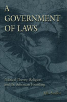A Government of Laws: Political Theory, Religion, and the American Founding 9780826213600