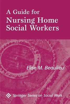 A Guide for Nursing Home Social Workers 9780826115331