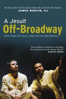 A Jesuit Off-Broadway: Center Stage with Jesus, Judas, and Life's Big Questions 9780829425826