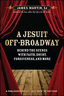 A Jesuit Off-Broadway: Behind the Scenes with Faith, Doubt, Forgiveness, and More 9780829435474
