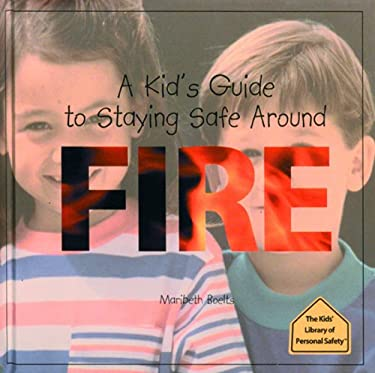 A Kid's Guide to Staying Safe Around Fire 9780823950775