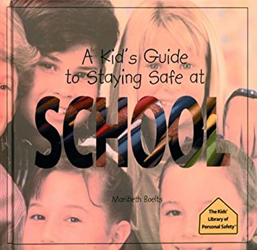 A Kid's Guide to Staying Safe at School 9780823950799