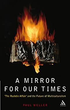 A Mirror for Our Times: 'The Rushdie Affair' and the Future of Multiculturalism 9780826451200
