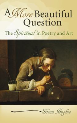 A More Beautiful Question: The Spiritual in Poetry and Art 9780826219176