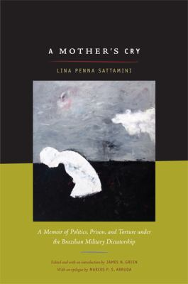A Mother's Cry: A Memoir of Politics, Prison, and Torture Under the Brazilian Military Dictatorship 9780822347361