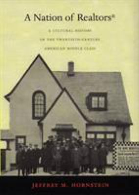 A Nation of Realtors(r): A Cultural History of the Twentieth-Century American Middle Class 9780822335405