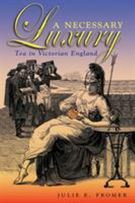 A Necessary Luxury: Tea in Victorian England 9780821418291