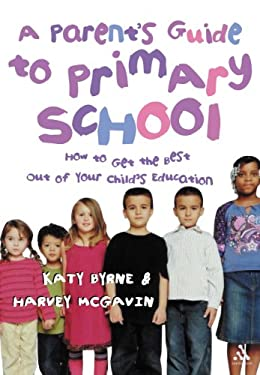 A Parent's Guide to Primary School: How to Get the Best Out of Your Child's Education 9780826473790