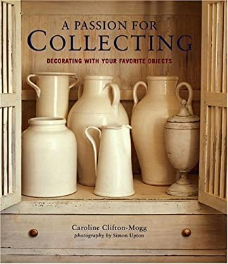 A Passion for Collecting: Decorating with Your Favorite Objects 9780821227787
