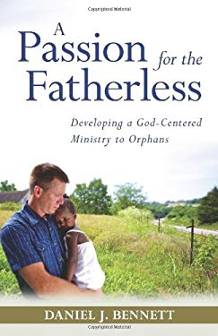 A Passion for the Fatherless: Developing a God-Centered Ministry to Orphans 9780825426605