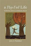 A Play-Full Life: Slowing Down & Seeking Peace 9780829818208
