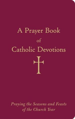 A Prayer Book of Catholic Devotions: Praying the Seasons and Feasts of the Church Year 9780829420302
