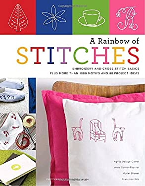A Rainbow of Stitches: Embroidery and Cross-Stitch Basics Plus More Than 1,000 Motifs and 80 Project Ideas 9780823014781