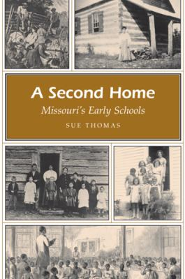 A Second Home: Missouri's Early Schools 9780826216694