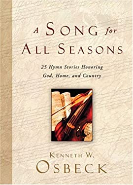 A Song for All Seasons: 25 Hymn Stories Honoring God, Home, and Country 9780825433504