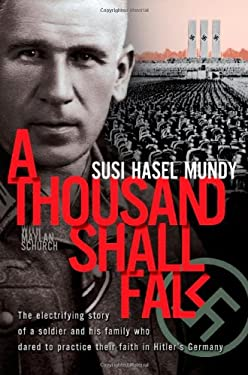 A Thousand Shall Fall: The Electrifying Story of a Soldier and His Family Who Dared to Practice Their Faith in Hitler's Germany 9780828015615