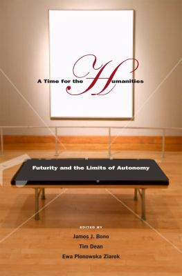 A Time for the Humanities: Futurity and the Limits of Autonomy 9780823229208