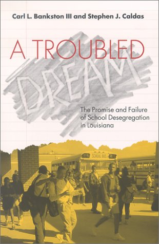 A Troubled Dream: The Promise and Failure of School Desegregation in Louisiana 9780826513892