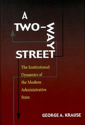 A Two-Way Street: The Institutional Dynamics of the Modern Administrative State
