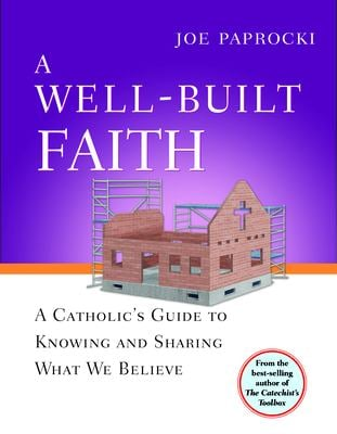 A Well-Built Faith: A Catholic's Guide to Knowing and Sharing What We Believe 9780829427578