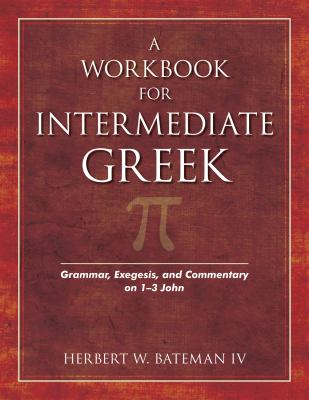 A Workbook for Intermediate Greek: Grammar, Exegesis, and Commentary on 1-3 John [With CDROM] 9780825421495
