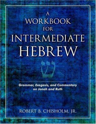 A Workbook for Intermediate Hebrew: Grammar, Exegesis, and Commentary on Jonah and Ruth 9780825423901