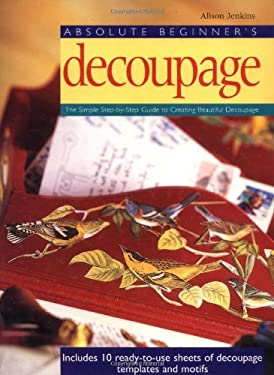 Absolute Beginner's Decoupage: The Simple Step-By-Step Guide 9780823000555