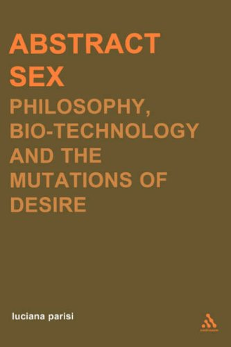 Abstract Sex: Philosophy, Biotechnology and the Mutations of Desire 9780826469908