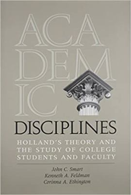 Academic Disciplines: Holland's Theory and the Study of College Students and Faculty 9780826513052