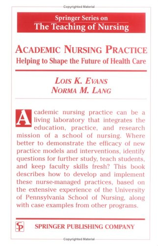 Academic Nursing Practice Academic Nursing Practice: Helping to Shape the Future of Healthcare Helping to Shape the Future of Healthcare 9780826120441