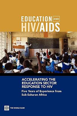 Accelerating the Education Sector Response to HIV: Five Years of Experience from Sub-Saharan Africa 9780821379325