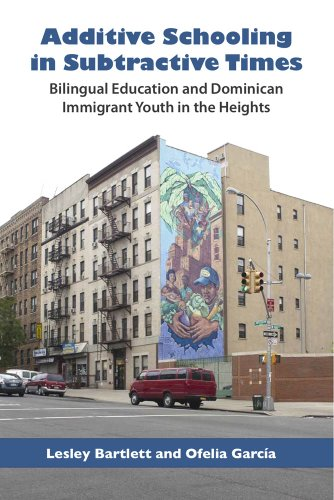 Additive Schooling in Subtractive Times: Bilingual Education and Dominican Immigrant Youth in the Heights 9780826517630