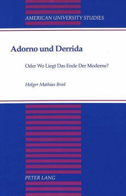 Adorno Und Derrida, Oder, Wo Liegt Das Ende Der Moderne? 9780820420257