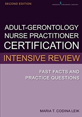 Adult-Gero Nurse Practitioner Certification Intensive Review 2e: Fast Facts and Practice Questions 2nd Edition