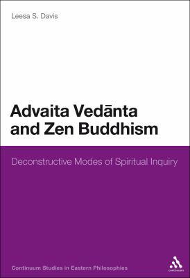 Advaita Vedanta and Zen Buddhism: Deconstructive Modes of Spiritual Inquiry 9780826420688
