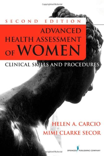 Advanced Health Assessment of Women: Clinical Skills and Procedures 9780826124265