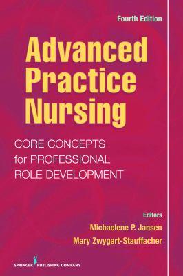 Advanced Practice Nursing: Core Concepts for Professional Role Development 9780826105158