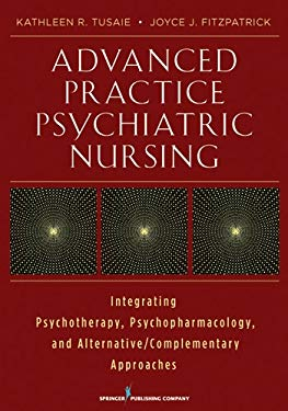Advanced Practice Psychiatric Nursing: Integrating Psychotherapy, Psychopharmacology, and Complementary and Alternative Approaches 9780826108708