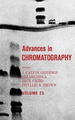 Advances in Chromatography: Volume 25 9780824775469
