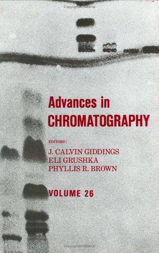 Advances in Chromatography, Volume 26 9780824776640