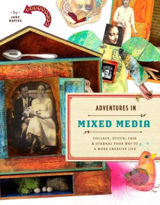 Adventures in Mixed Media: Collage, Stitch, Fuse, and Journal Your Way to a More Creative Life 9780823000814